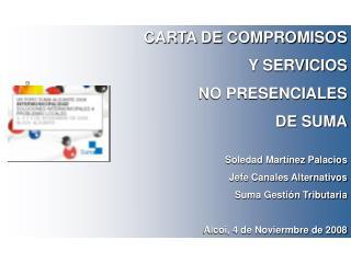 CARTA DE COMPROMISOS Y SERVICIOS  NO PRESENCIALES DE SUMA  Soledad Mart nez Palacios Jefe Canales Alternativos Suma Gest