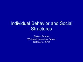 Individual Behavior and Social Structures