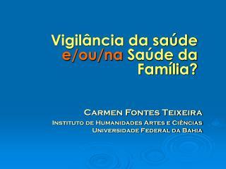 Vigilância da saúde  e/ou/na  Saúde da Família?