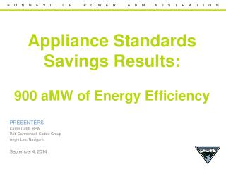 Appliance Standards  Savings  Results:  900  aMW of Energy Efficiency