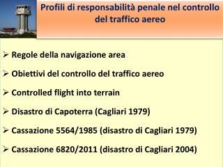 Regole della navigazione area  Obiettivi del controllo del traffico aereo  Controlled flight into terrain  Disastro di C