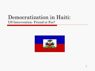 Democratization in Haiti:  US Intervention- Friend or Foe?