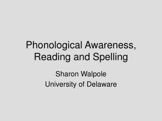 Phonological Awareness, Reading and Spelling