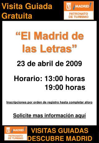 """""""El Madrid de las Letras"""" 23 de abril de 2009 Horario: 13:00 horas  19:00 horas"""