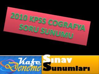2010 KPSS COGRAFYA SORU SUNUMU