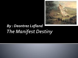 The Manifest Destiny