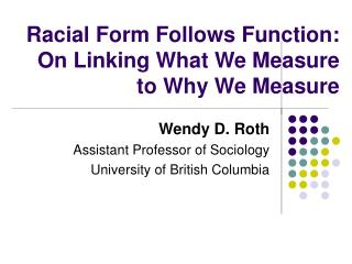 Racial Form Follows Function:  On Linking What We Measure to Why We Measure