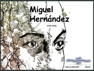 Miguel Hern ndez                                   1910-1942