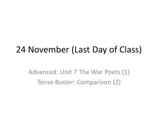 24  November (Last  Day  of Class)