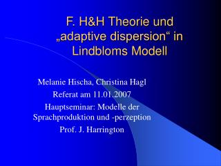 "F. H&H Theorie und  ""adaptive dispersion"" in Lindbloms Modell"