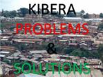 KIBERA PROBLEMS  SOLUTIONS