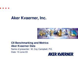 CII Benchmarking and Metrics Aker Kvaerner Data