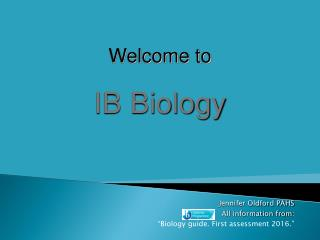 "Jennifer Oldford PAHS All information from : ""Biology guide. First assessment 2016."""
