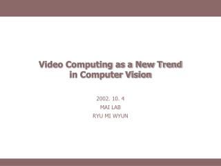 Video Computing as a New Trend  in Computer Vision