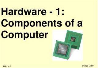 Hardware - 1: Components of a Computer