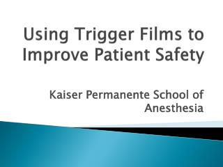 Using  Trigger Films to Improve Patient Safety
