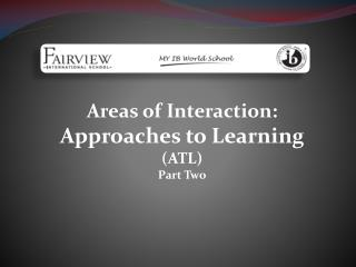 Areas of Interaction:  Approaches to Learning  (ATL) Part Two