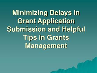 Minimizing Delays in Grant Application Submission and Helpful Tips in Grants Management