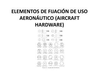 ELEMENTOS  DE FIJACIÓN DE USO AERONÁUTICO (AIRCRAFT HARDWARE)