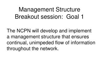 Management Structure Breakout session:  Goal 1