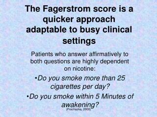 The Fagerstrom score is a quicker approach  adaptable to busy clinical settings