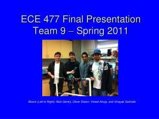 ECE 477 Final Presentation Team 9    Spring 2011