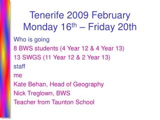 Tenerife 2009 February  Monday 16 th  � Friday 20th