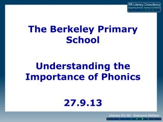 The Berkeley Primary School Understanding the Importance of Phonics 27.9.13
