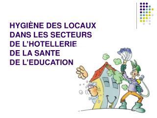 HYGIÈNE DES LOCAUX DANS LES SECTEURS DE L'HOTELLERIE DE LA SANTE DE L'EDUCATION