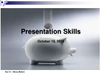 Presentation Skills October 18, 2010