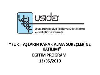 """""""YURTTAŞLARIN KARAR ALMA SÜREÇLERİNE KATILIMI"""" EĞİTİM PROGRAMI 12/05/2010"""