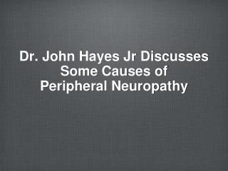 Dr. John Hayes Jr Discusses Some Causes of  Peripheral Neuropathy