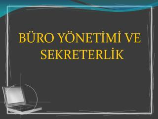 BÜRO YÖNETİMİ VE SEKRETERLİK