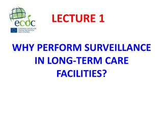 WHY PERFORM SURVEILLANCE IN LONG-TERM CARE FACILITIES?