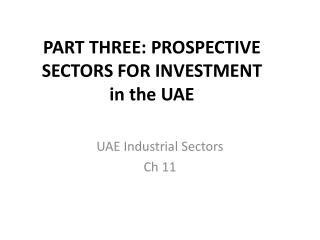 PART THREE: PROSPECTIVE SECTORS FOR  INVESTMENT in the UAE