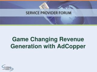 Game Changing Revenue Generation with AdCopper