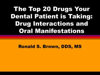 The Top 20 Drugs Your Dental Patient is Taking:  Drug Interactions and Oral Manifestations