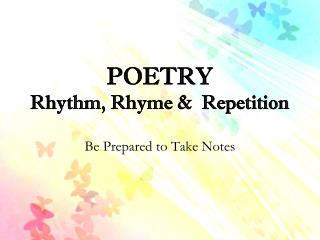POETRY Rhythm, Rhyme &  Repetition