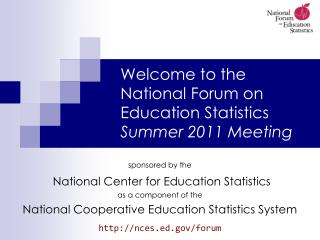 Welcome to the  National Forum on Education Statistics Summer 2011 Meeting