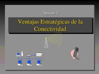 Ventajas Estratégicas de la Conectividad