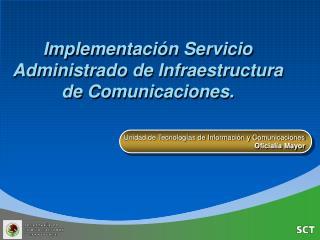 Implementación Servicio Administrado de Infraestructura de Comunicaciones.
