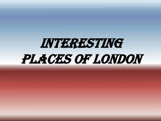 Interesting places of London