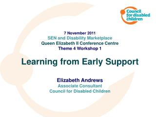 7 November 2011 SEN and Disability Marketplace Queen Elizabeth II Conference Centre Theme 4 Workshop 1 Learning from Ear