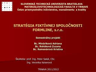 Školitelia: prof. Ing. Peter Sakál, CSc.   Ing. Veronika Kaiserová TRNAVA 2011/2012