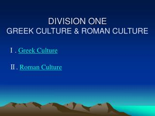 DIVISION ONE GREEK CULTURE & ROMAN CULTURE