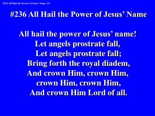 #236 All Hail the Power of Jesus� Name All hail the power of Jesus� name!