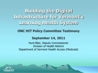 Building the Digital  Infrastructure for Vermont's  Learning Health System
