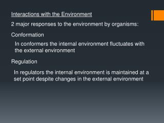 Interactions with the Environment 2 major responses to the environment by organisms: