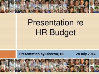 Presentation by Director, HR             28 July 2014