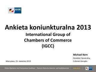 Ankieta koniunkturalna 2013 International Group  of Chambers of  Commerce  ( IGCC)